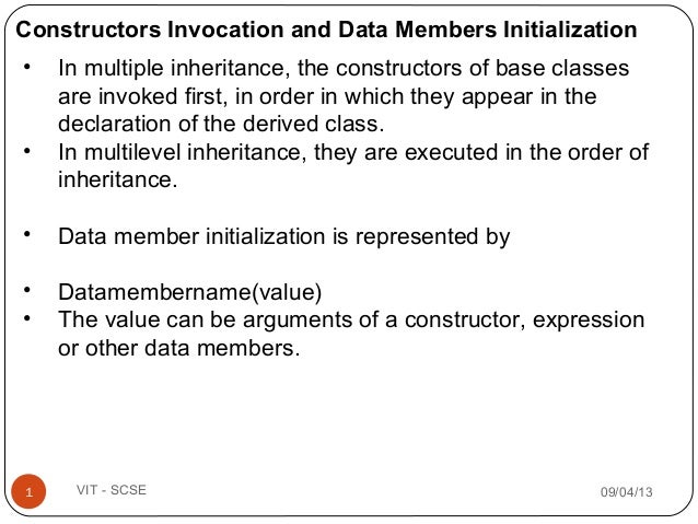 09/04/131 VIT - SCSE • In multiple inheritance, the constructors of base classes are invoked first, in order in which they...
