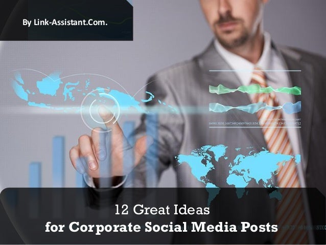 By Link-Assistant.Com.  12 Great Ideas for Corporate Social Media Posts