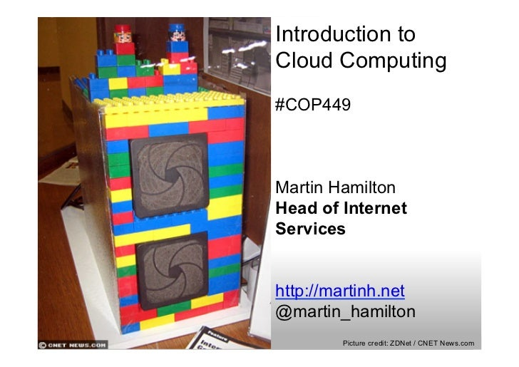 Introduction toCloud Computing#COP449Martin HamiltonHead of InternetServiceshttp://martinh.net@martin_hamilton        Pict...