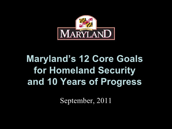 Maryland's 12 Core Goals  for Homeland Security  and 10 Years of Progress   September, 2011