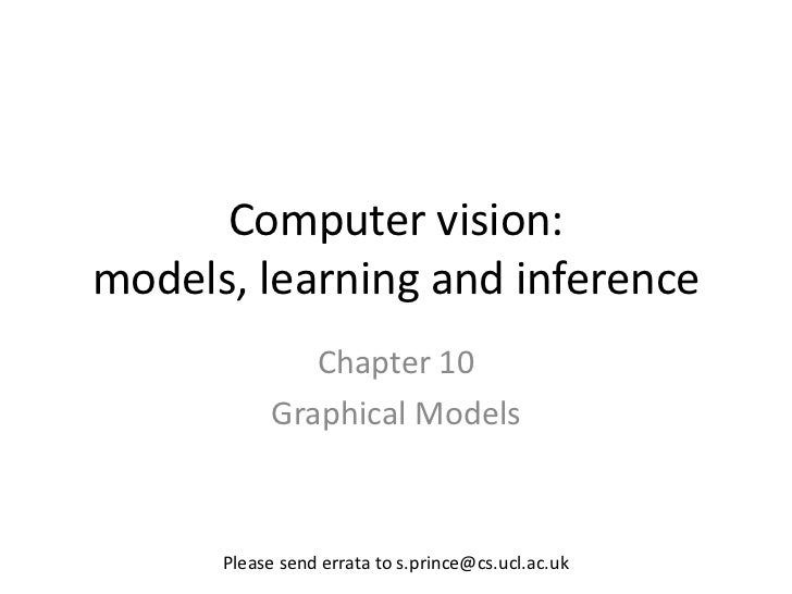 Computer vision:models, learning and inference              Chapter 10           Graphical Models      Please send errata ...