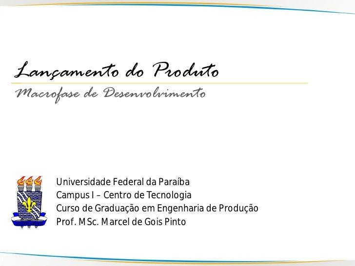 Lançamento do Produto Macrofase de Desenvolvimento          Universidade Federal da Paraíba       Campus I – Centro de Tec...