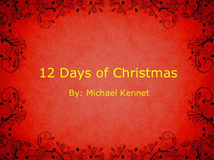 12 Days of Christmas By: Michael Kennet