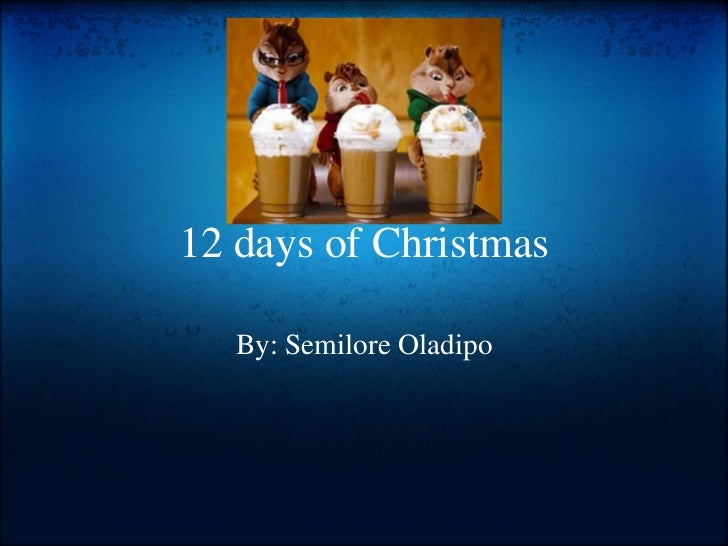 12 days of Christmas By: Semilore Oladipo