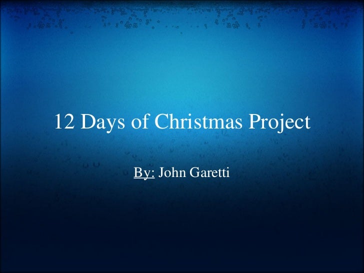 12 Days of Christmas Project By:  John Garetti