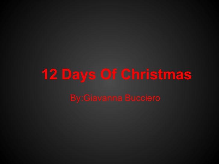 12 Days Of Christmas   By:Giavanna Bucciero