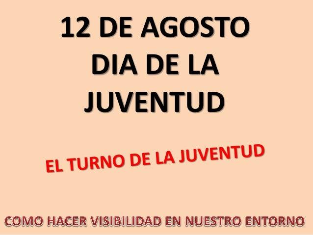 12 DE AGOSTO DIA DE LA JUVENTUD