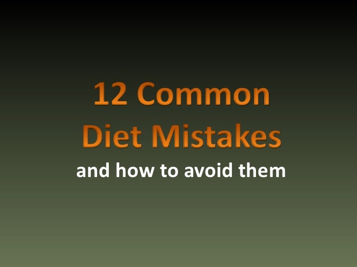 12 diet mistakes and how to avoid them