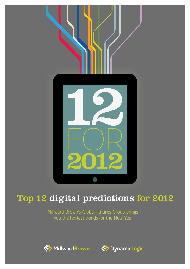 12            FOR               2012Top 12 digital predictions for 2012      Millward Brown's Global Futures Group brings ...