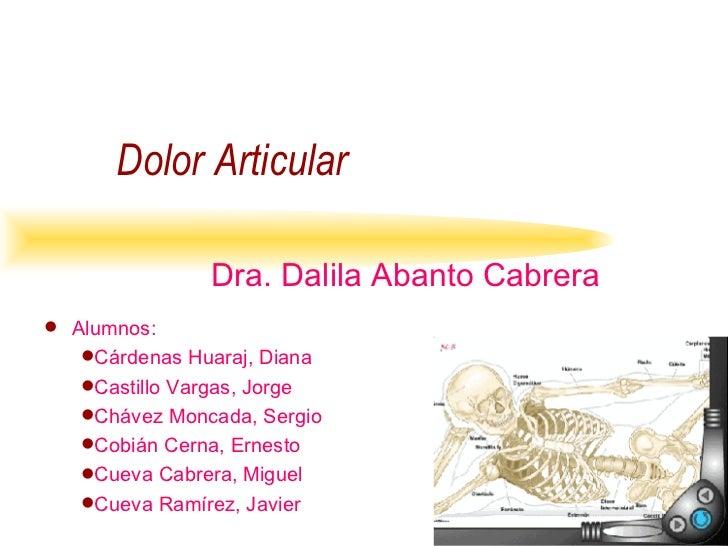 Dolor   Articular Dra. Dalila Abanto Cabrera <ul><li>Alumnos: </li></ul><ul><ul><li>Cárdenas Huaraj, Diana </li></ul></ul>...