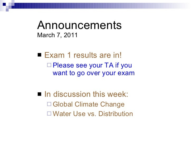 Announcements March 7, 2011 <ul><li>Exam 1 results are in! </li></ul><ul><ul><li>Please see your TA if you want to go over...