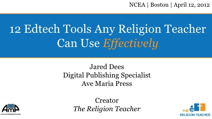 NCEA | Boston | April 12, 201212 Edtech Tools Any Religion Teacher         Can Use Effectively                  Jared Dees...