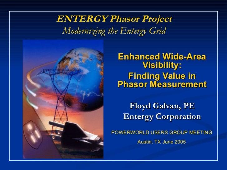 ENTERGY Phasor Project Modernizing the Entergy Grid               Enhanced Wide-Area                    Visibility:       ...