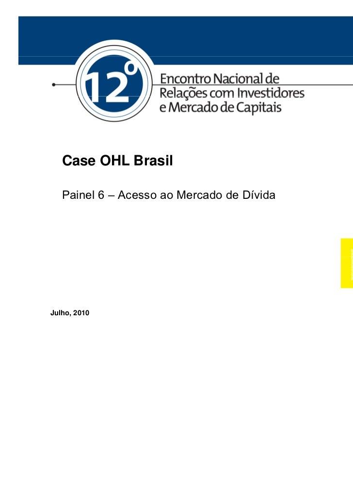 Case OHL Brasil       Painel 6 – Acesso ao Mercado de Dívida    Julho, 20101