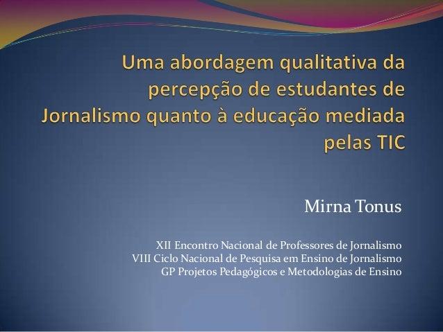 Mirna Tonus     XII Encontro Nacional de Professores de JornalismoVIII Ciclo Nacional de Pesquisa em Ensino de Jornalismo ...