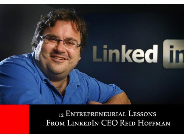 12 entrepreneurial lessons from linkedin CEO Reid Hoffman