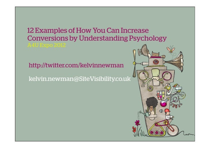 12 Examples of How You Can IncreaseConversions by Understanding PsychologyA4U Expo 2012http://twitter.com/kelvinnewmankelv...