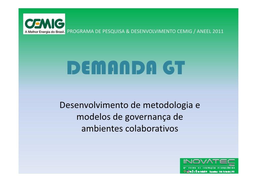 PROGRAMA DE PESQUISA & DESENVOLVIMENTO CEMIG / ANEEL 2011      DEMANDA GT Desenvolvimento de metodologia e    modelos de g...