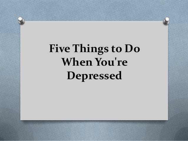 Things To Do When Sad Five You Re Depressed