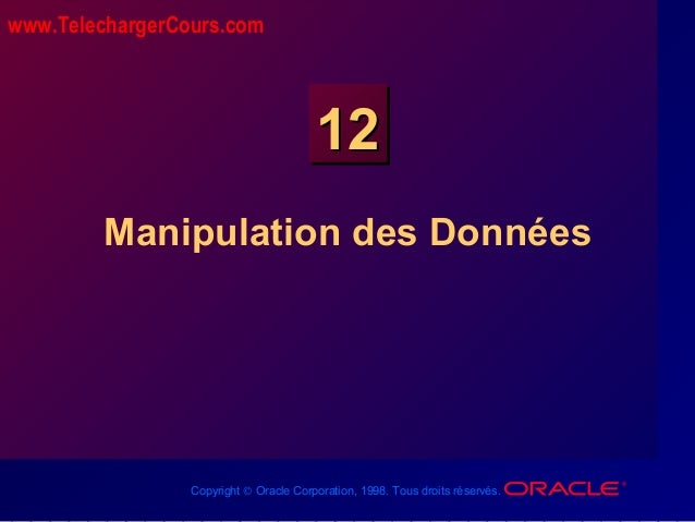 Copyright © Oracle Corporation, 1998. Tous droits réservés. 1212 Manipulation des Données www.TelechargerCours.com