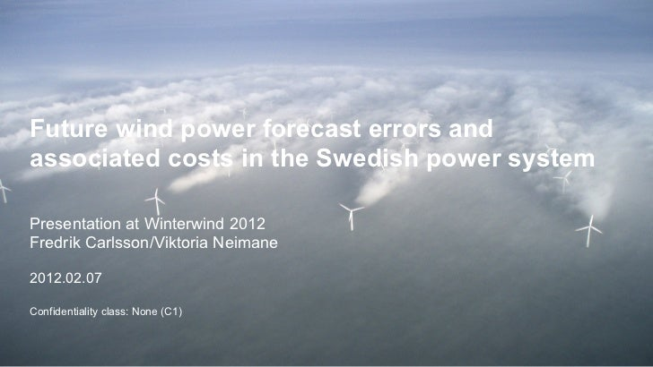 Future wind power forecast errors, and associated costs in the Swedish power system Fredrik Carlsson, Vattenfall