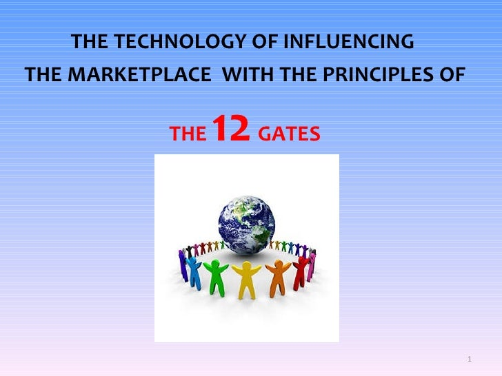THE TECHNOLOGY OF INFLUENCING THE MARKETPLACE   WITH THE PRINCIPLES OF THE  12  GATES