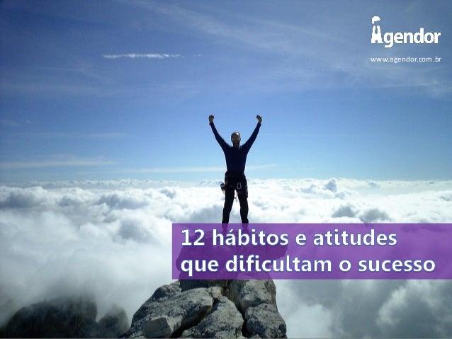 12 hábitos e atitudes que dificultam o sucesso