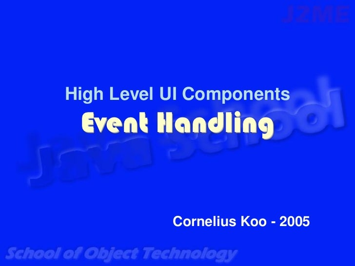 High Level UI Components Event Handling           Cornelius Koo - 2005
