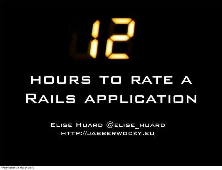 hours to rate a                Rails application                           Elise Huard @elise_huard                       ...