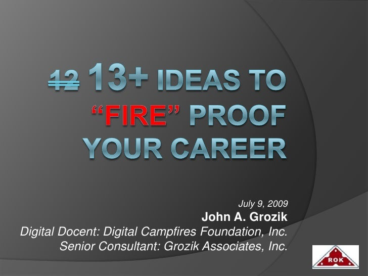 "1213+ Ideas to ""fire"" proof your career<br />July 9, 2009<br />John A. Grozik<br />Digital Docent: Digital Campfires Found..."