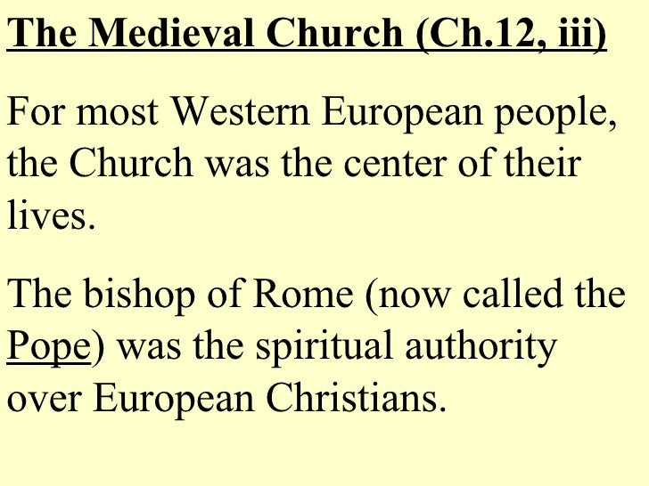 The Medieval Church (Ch.12, iii) For most Western European people, the Church was the center of their lives. The bishop of...