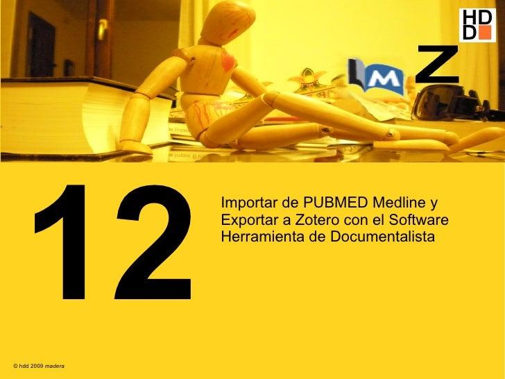12                     Importar de PUBMED Medline y                     Exportar a Zotero con el Software                 ...