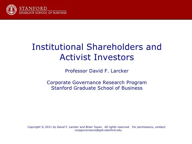 Institutional Shareholders and<br />Activist Investors<br />Professor David F. Larcker<br />Corporate Governance Research ...