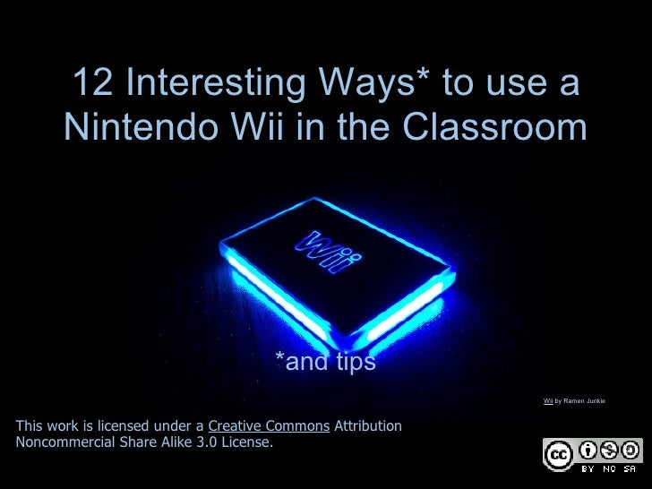 12 Interesting Ways* to use a       Nintendo Wii in the Classroom                                      *and tips          ...