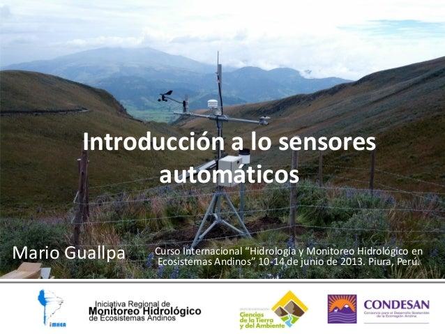 """Introducción a lo sensores automáticos Mario Guallpa Curso Internacional """"Hidrología y Monitoreo Hidrológico en Ecosistema..."""