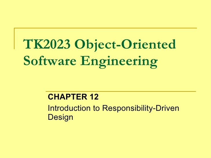 TK2023 Object-Oriented Software Engineering CHAPTER 12 Introduction to Responsibility-Driven Design