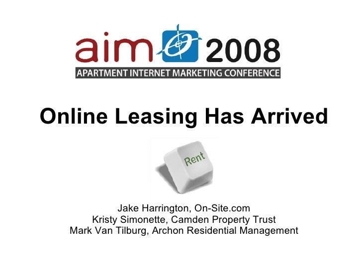 Online Leasing Has Arrived Jake Harrington, On-Site.com Kristy Simonette, Camden Property Trust Mark Van Tilburg, Archon R...