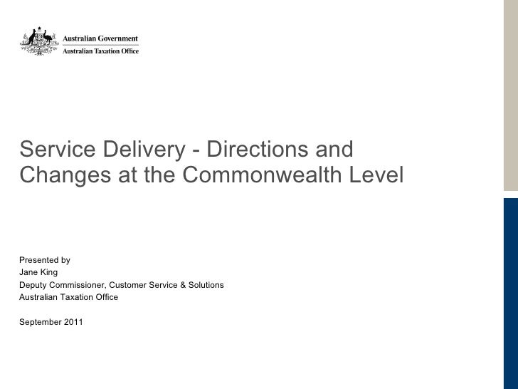 Service Delivery - Directions and Changes at the Commonwealth Level Presented by  Jane King Deputy Commissioner, Customer ...
