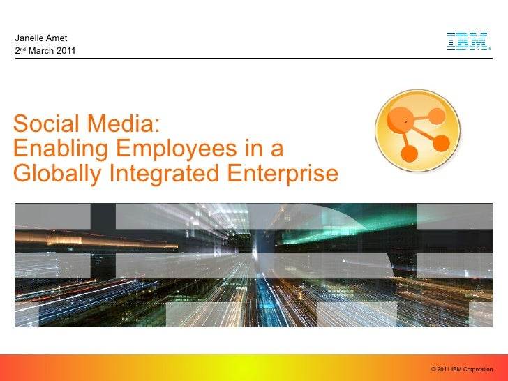Social Media:  Enabling Employees in a  Globally Integrated Enterprise Janelle Amet 2 nd  March 2011