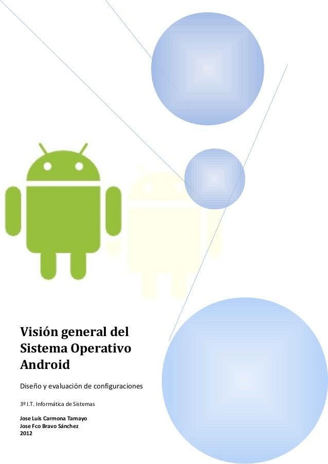 Visión general delSistema OperativoAndroidDiseño y evaluación de configuraciones3º I.T. Informática de SistemasJose Luis C...