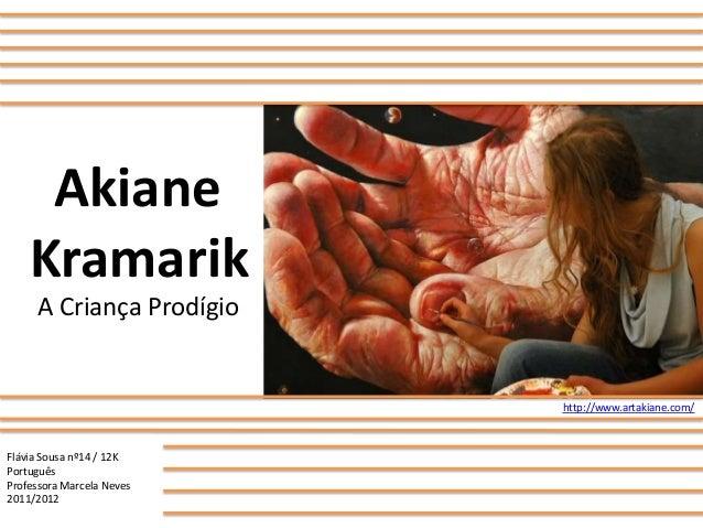 Akiane    Kramarik     A Criança Prodígio                           http://www.artakiane.com/Flávia Sousa nº14 / 12KPortug...