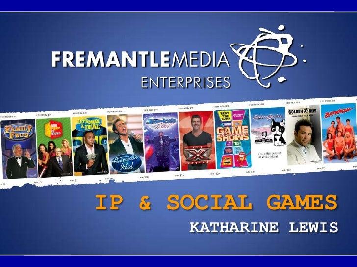 IP & SOCIAL GAMES<br />KATHARINE LEWIS<br />
