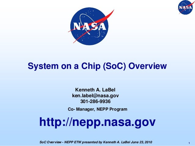 System on a Chip (SoC) Overview Co- Manager, NEPP Program http://nepp.nasa.gov Kenneth A. LaBel ken.label@nasa.gov 301-286...