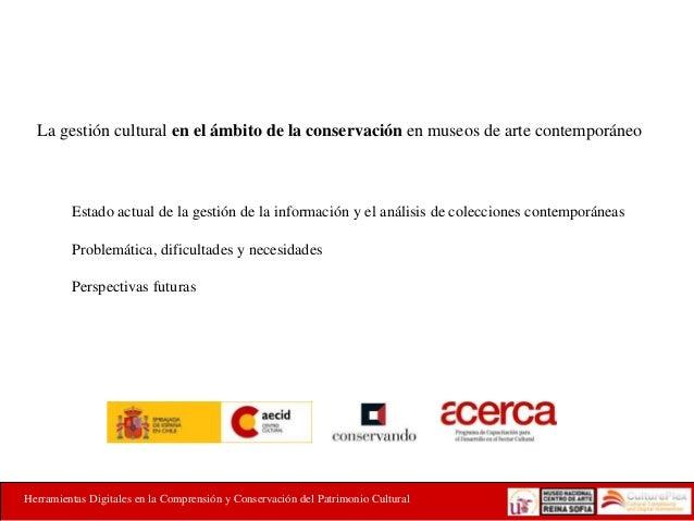 La gestión cultural en el ámbito de la conservación en museos de arte contemporáneo  Estado actual de la gestión de la inf...