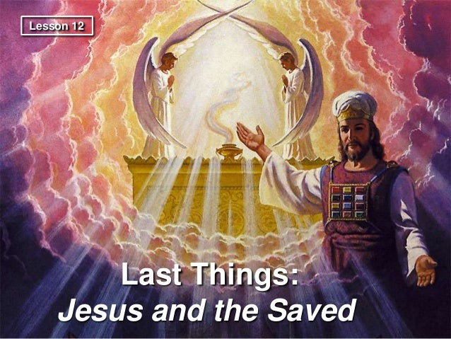 Lesson 12  Last Things: Jesus and the Saved