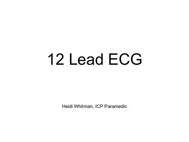 12 Lead ECG Heidi Whitman, ICP Paramedic