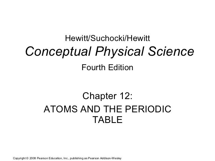 Hewitt/Suchocki/Hewitt   Conceptual Physical Science Fourth Edition   Chapter 12: ATOMS AND THE PERIODIC TABLE