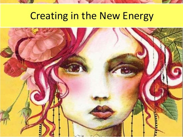 Creating in the New Energy