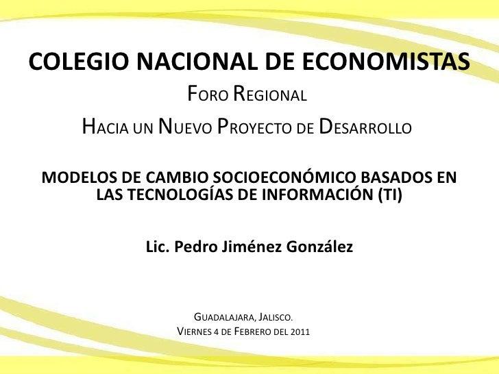 COLEGIO NACIONAL DE ECONOMISTAS<br />FORO REGIONAL<br />HACIA UN NUEVO PROYECTO DE DESARROLLO<br />MODELOS DE CAMBIO SOCIO...