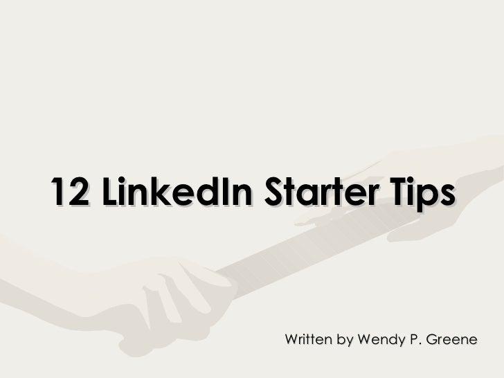 12 LinkedIn Starter Tips Written by Wendy P. Greene
